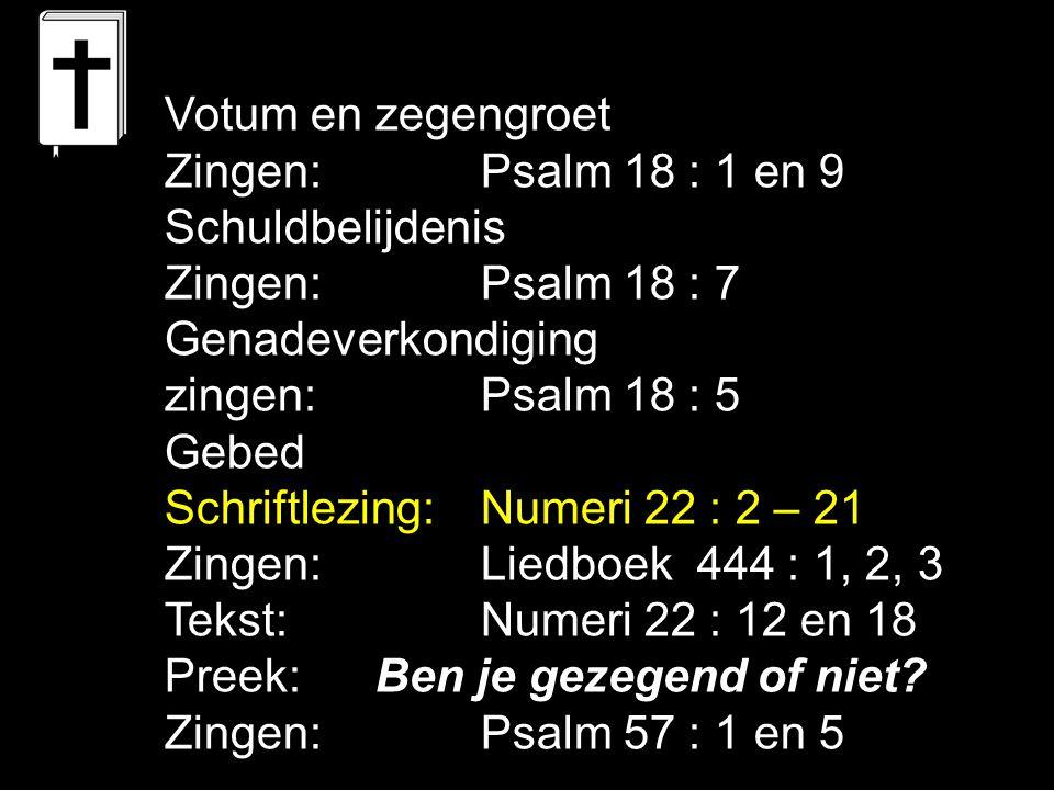 Zegen Liedboek 456 : 1, 2, 3 Zegen ons Algoede, neem ons in uw hoede en verhef uw aangezicht over ons en geef ons licht.