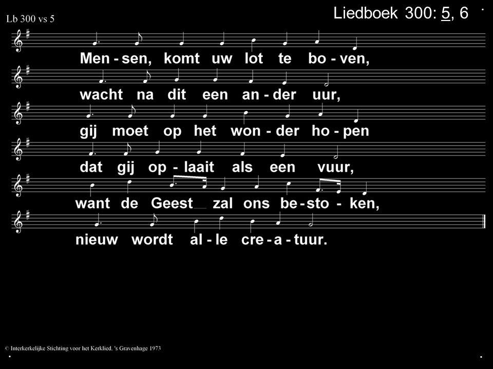 ... Liedboek 300: 5, 6