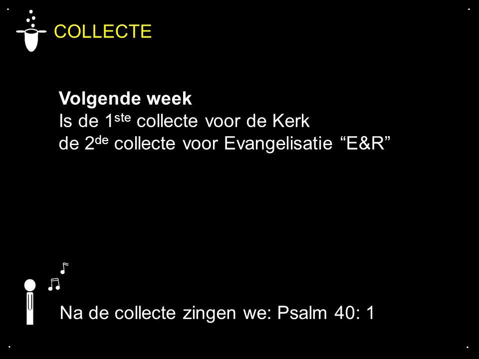 """COLLECTE Volgende week Is de 1 ste collecte voor de Kerk de 2 de collecte voor Evangelisatie """"E&R"""".... Na de collecte zingen we: Psalm 40: 1"""