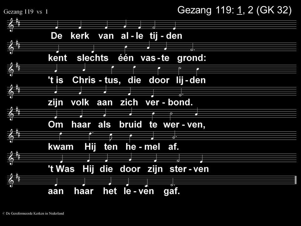 Gezang 119: 1, 2 (GK 32)