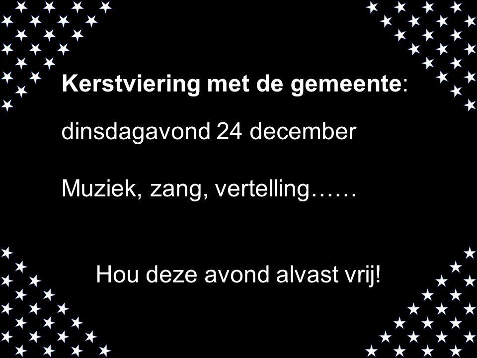 Kerstviering met de gemeente: dinsdagavond 24 december Muziek, zang, vertelling…… Hou deze avond alvast vrij!