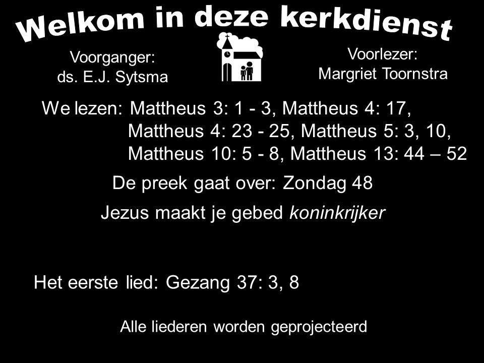 We lezen: Mattheus 3: 1 - 3, Mattheus 4: 17, Mattheus 4: 23 - 25, Mattheus 5: 3, 10, Mattheus 10: 5 - 8, Mattheus 13: 44 – 52 De preek gaat over: Zond