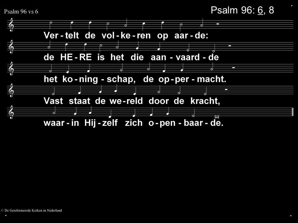 ... Psalm 96: 6, 8