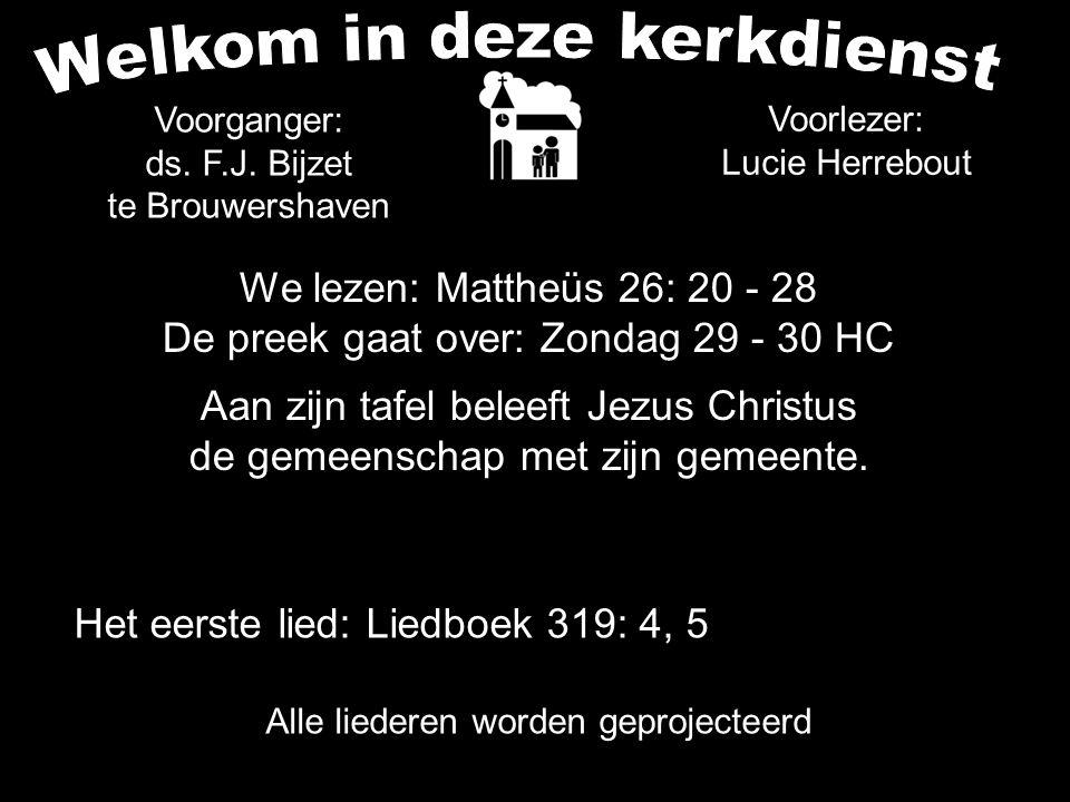 We lezen: Mattheüs 26: 20 - 28 De preek gaat over: Zondag 29 - 30 HC Aan zijn tafel beleeft Jezus Christus de gemeenschap met zijn gemeente. Alle lied