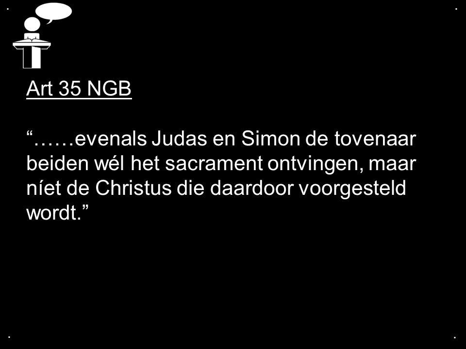 """.... Art 35 NGB """"……evenals Judas en Simon de tovenaar beiden wél het sacrament ontvingen, maar níet de Christus die daardoor voorgesteld wordt."""""""