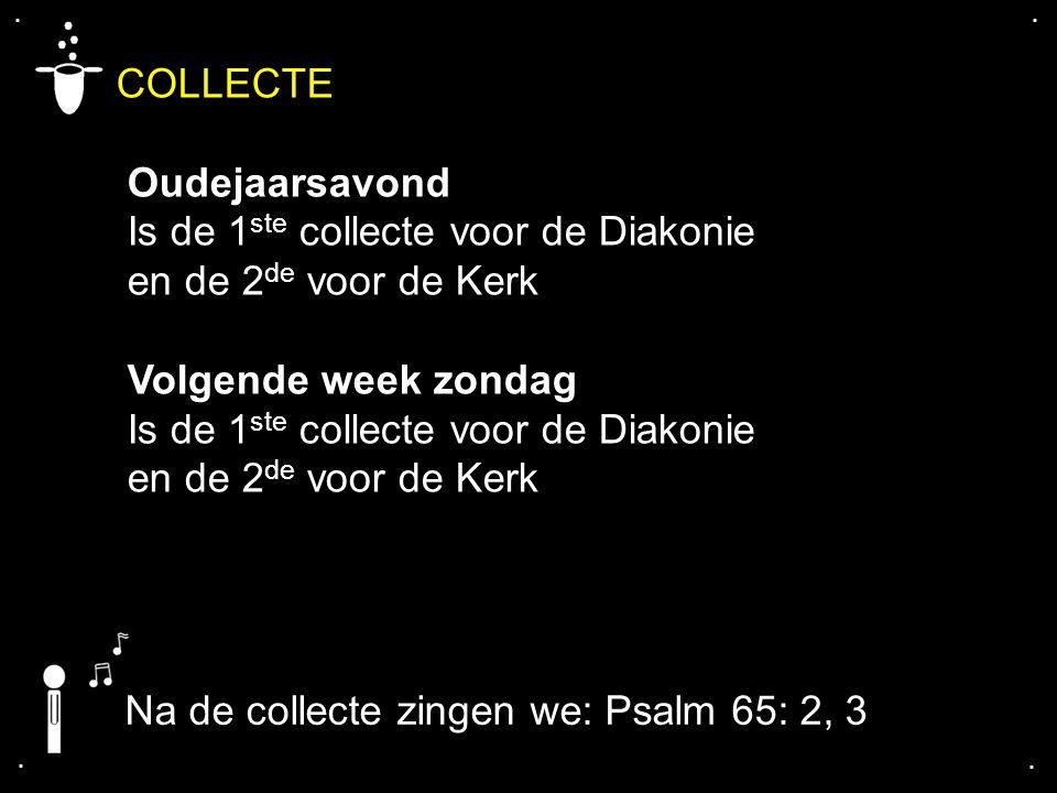 .... COLLECTE Oudejaarsavond Is de 1 ste collecte voor de Diakonie en de 2 de voor de Kerk Volgende week zondag Is de 1 ste collecte voor de Diakonie
