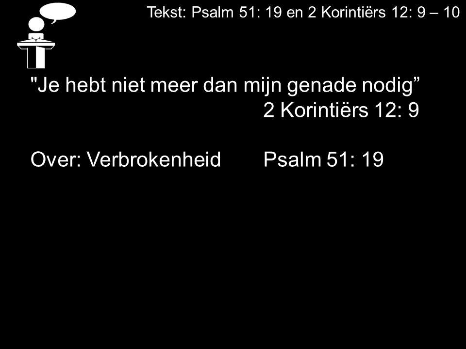 Tekst: Psalm 51: 19 en 2 Korintiërs 12: 9 – 10