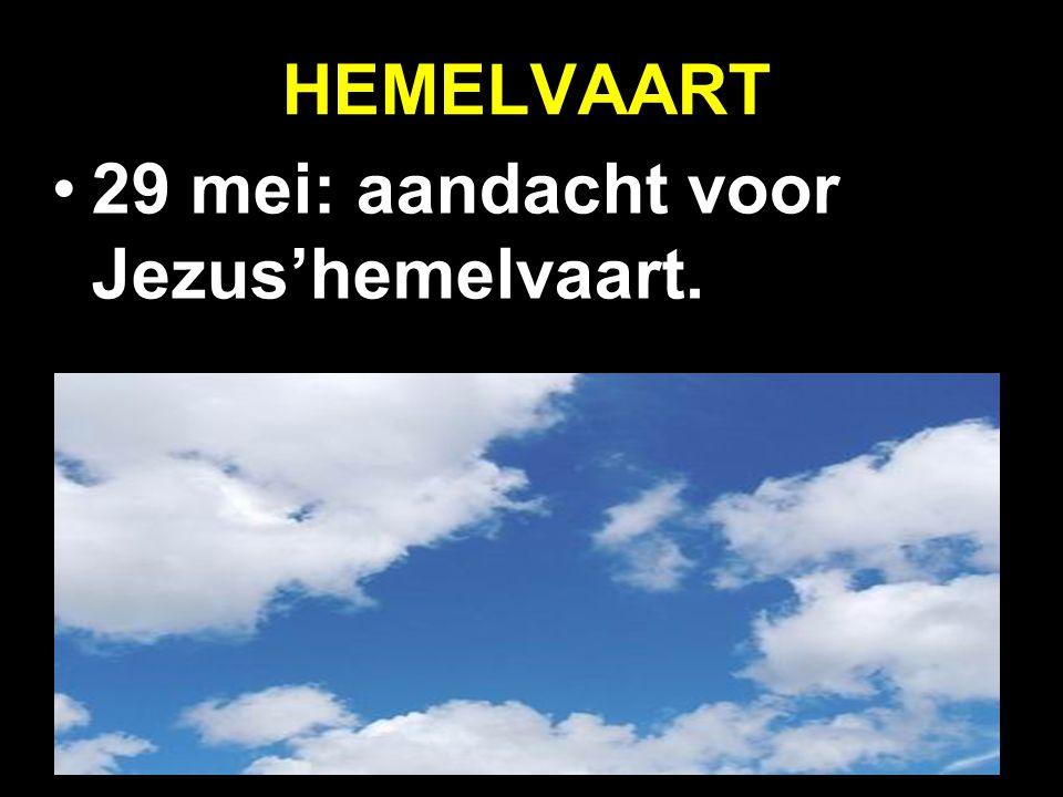 HEMELVAART 29 mei: aandacht voor Jezus'hemelvaart.