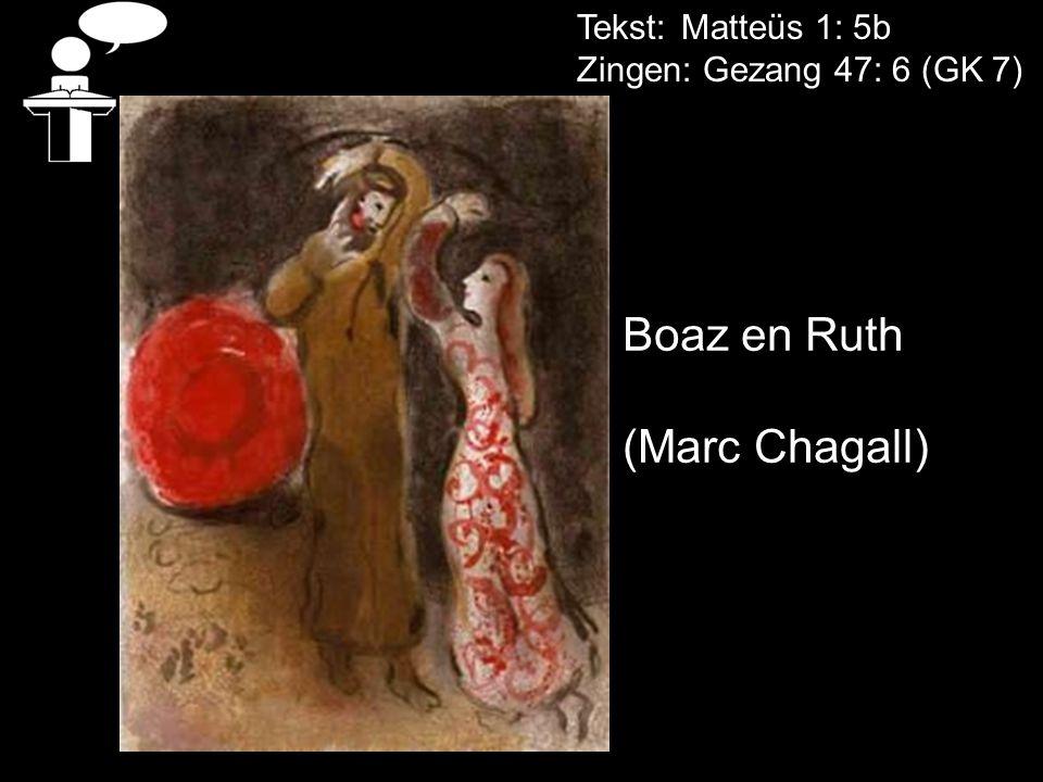 Tekst: Matteüs 1: 5b Zingen: Gezang 47: 6 (GK 7) Boaz en Ruth (Marc Chagall)