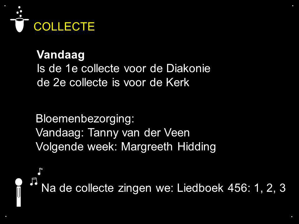 COLLECTE Vandaag Is de 1e collecte voor de Diakonie de 2e collecte is voor de Kerk....