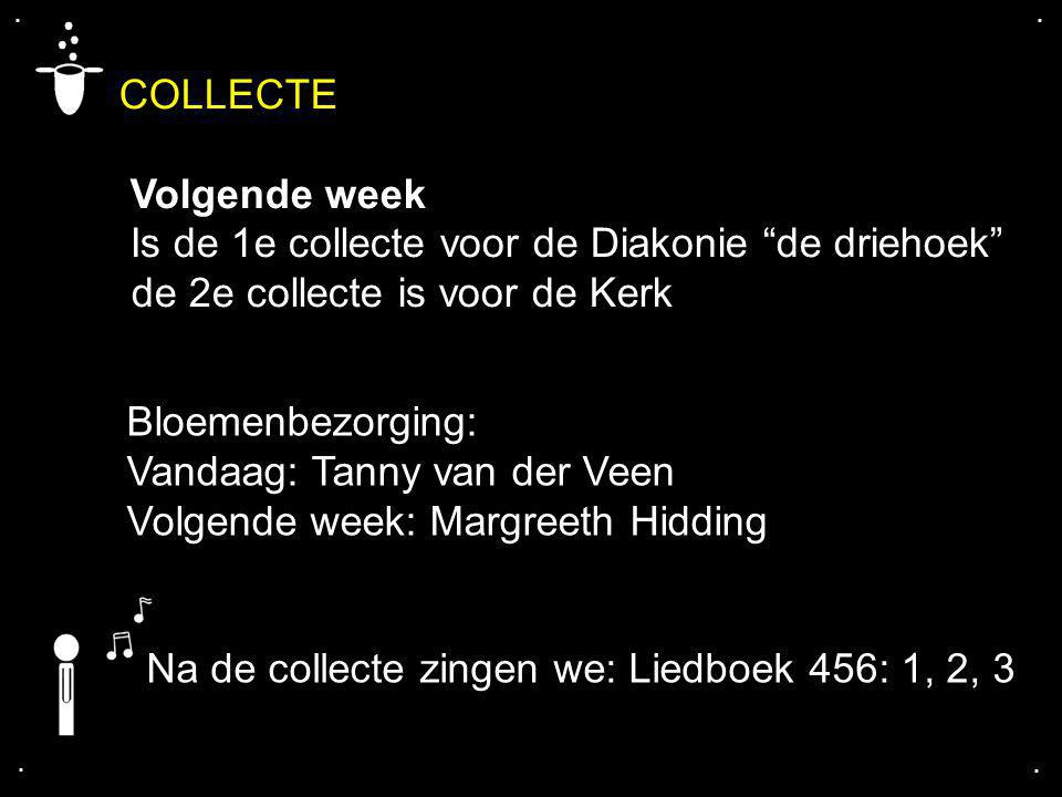 COLLECTE Volgende week Is de 1e collecte voor de Diakonie de driehoek de 2e collecte is voor de Kerk....