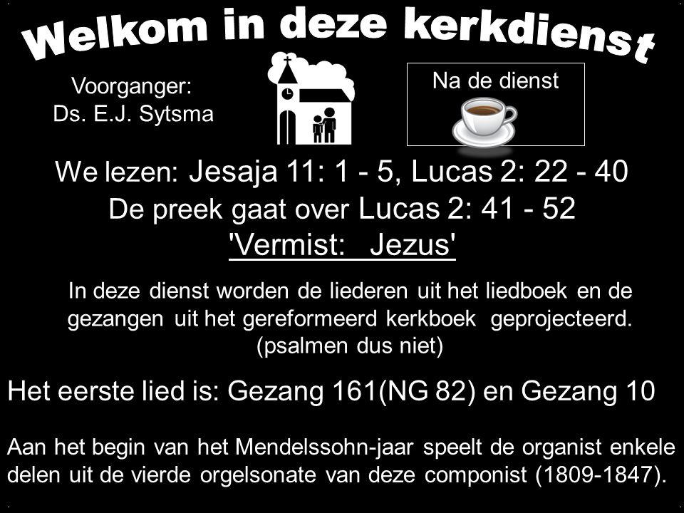 Tekst: Lucas 2: 41 - 52 Zingen: Psalm 116: 1, 10