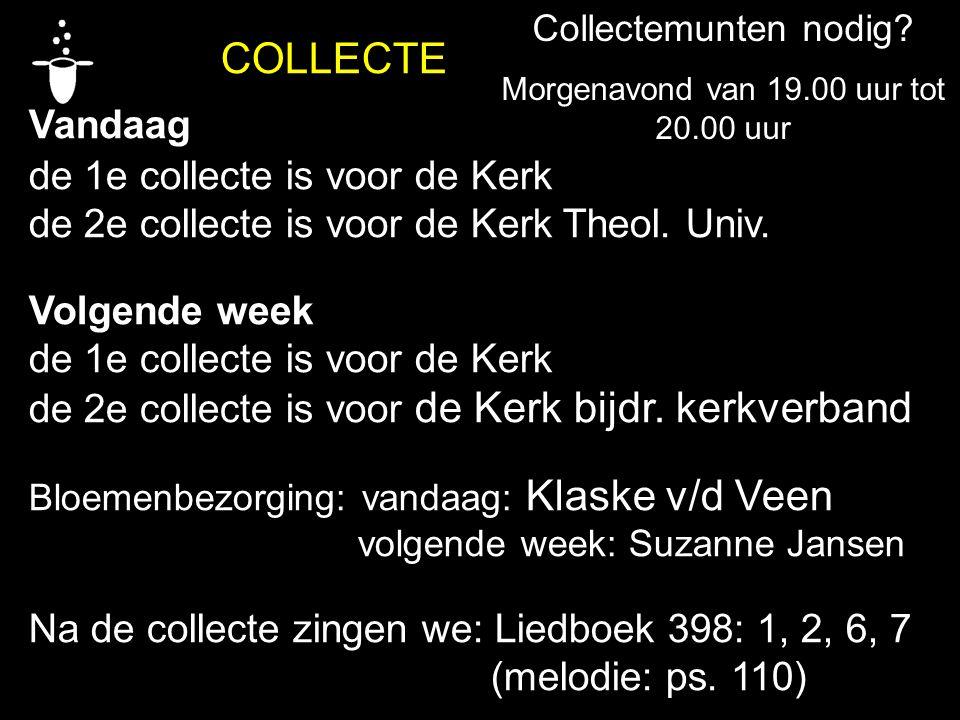 COLLECTE Vandaag de 1e collecte is voor de Kerk de 2e collecte is voor de Kerk Theol. Univ. Volgende week de 1e collecte is voor de Kerk de 2e collect