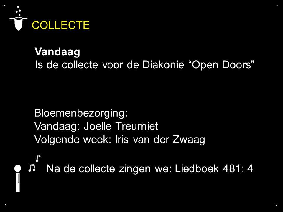 """COLLECTE Vandaag Is de collecte voor de Diakonie """"Open Doors"""".... Na de collecte zingen we: Liedboek 481: 4 Bloemenbezorging: Vandaag: Joelle Treurnie"""