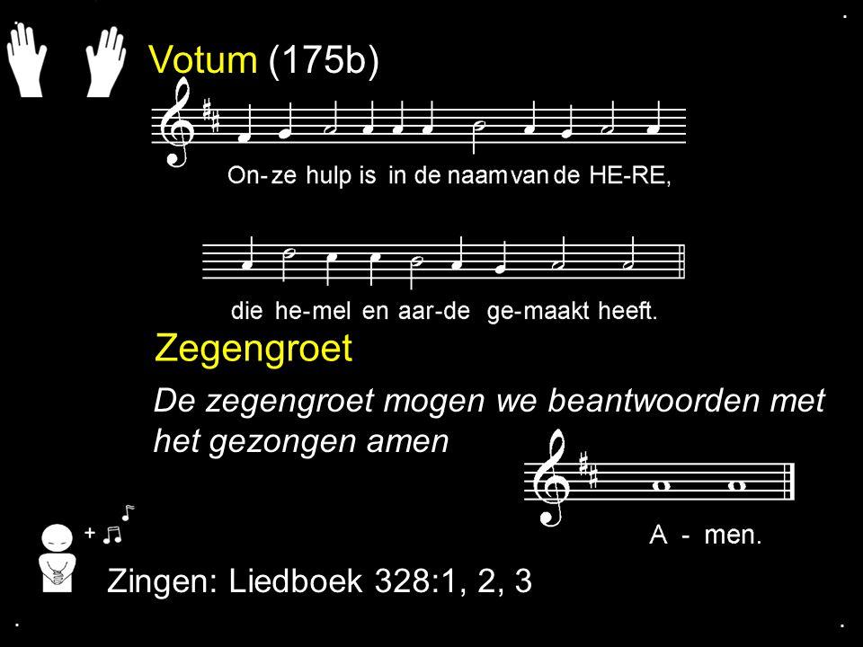 Votum (175b) Zegengroet De zegengroet mogen we beantwoorden met het gezongen amen Zingen: Liedboek 328:1, 2, 3....