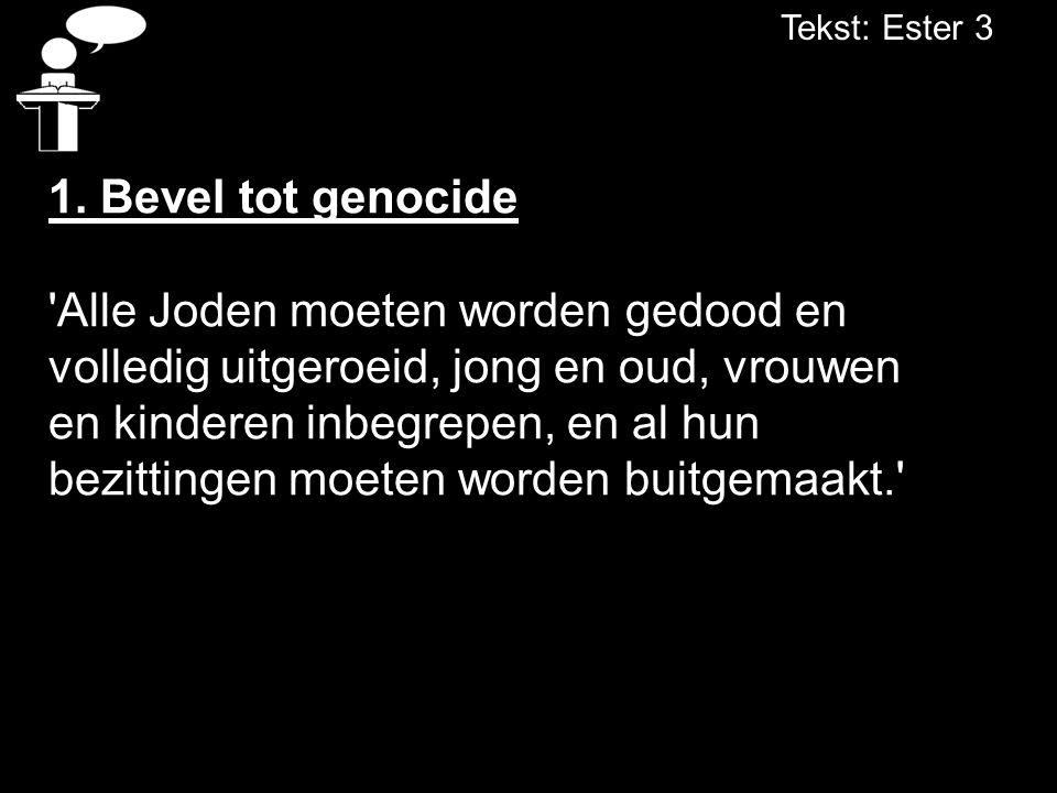 Tekst: Ester 3 1. Bevel tot genocide 'Alle Joden moeten worden gedood en volledig uitgeroeid, jong en oud, vrouwen en kinderen inbegrepen, en al hun b