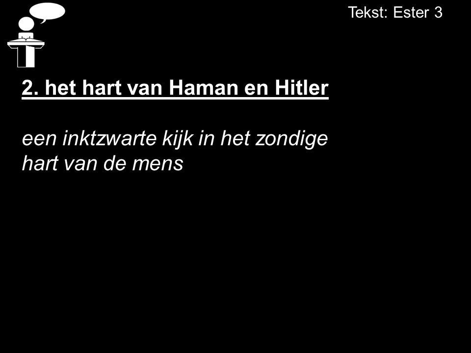Tekst: Ester 3 2. het hart van Haman en Hitler een inktzwarte kijk in het zondige hart van de mens