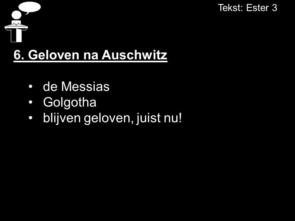 Tekst: Ester 3 6. Geloven na Auschwitz de Messias Golgotha blijven geloven, juist nu!