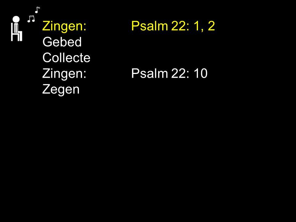 Zingen:Psalm 22: 1, 2 Gebed Collecte Zingen:Psalm 22: 10 Zegen