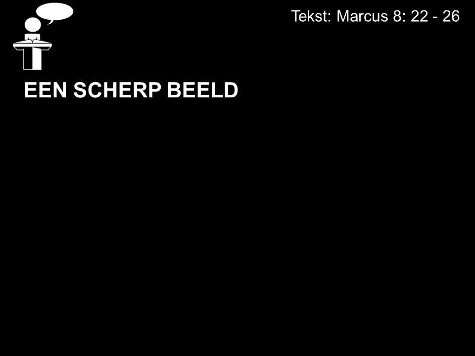 Tekst: Marcus 8: 22 - 26 EEN SCHERP BEELD