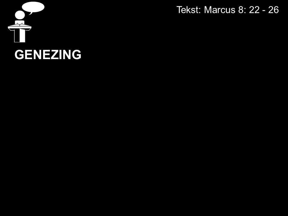Tekst: Marcus 8: 22 - 26 DE GENEZING