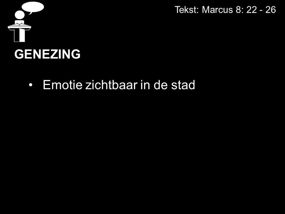 Tekst: Marcus 8: 22 - 26 DE GENEZING Emotie zichtbaar in de stad