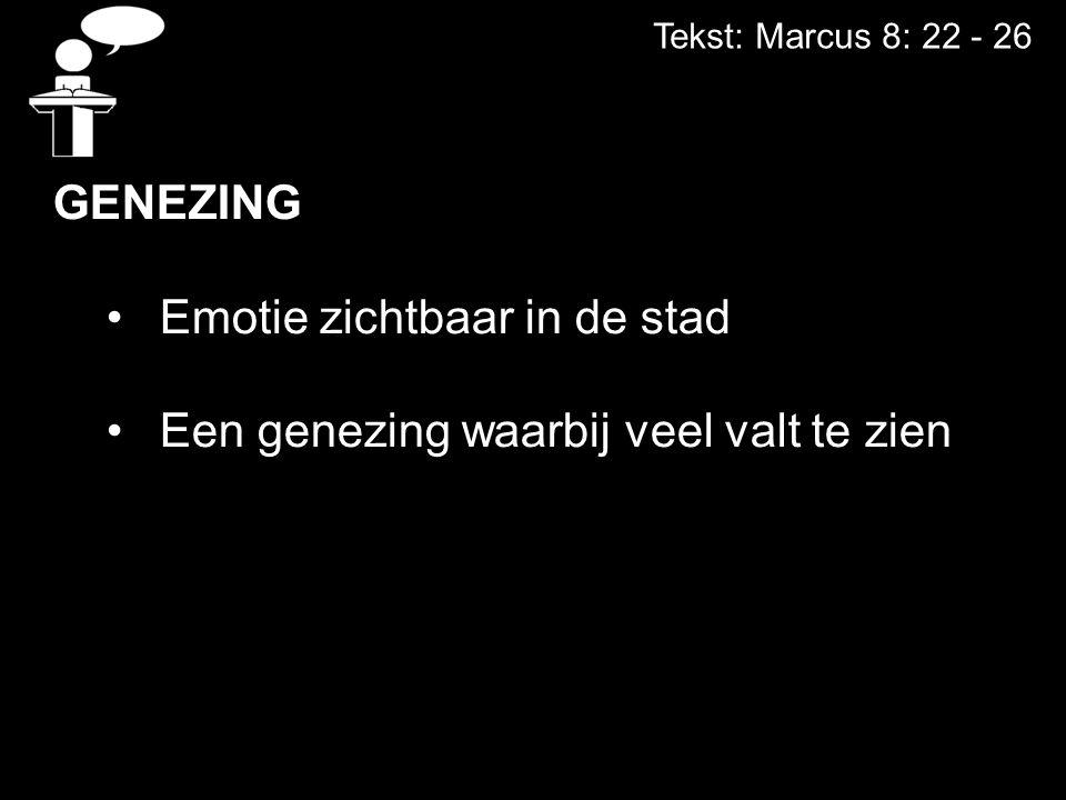 Tekst: Marcus 8: 22 - 26 DE GENEZING Emotie zichtbaar in de stad Een genezing waarbij veel valt te zien