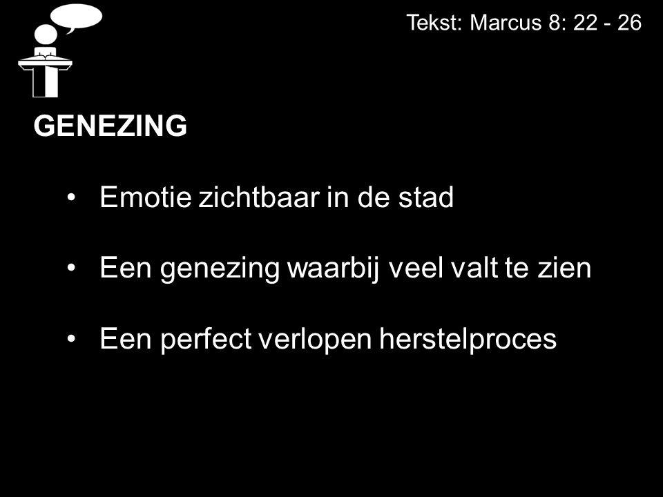 Tekst: Marcus 8: 22 - 26 DE GENEZING Emotie zichtbaar in de stad Een genezing waarbij veel valt te zien Een perfect verlopen herstelproces