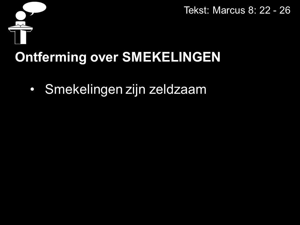 Tekst: Marcus 8: 22 - 26 Ontferming over SMEKELINGEN Smekelingen zijn zeldzaam