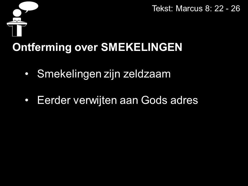 Tekst: Marcus 8: 22 - 26 Ontferming over SMEKELINGEN Smekelingen zijn zeldzaam Eerder verwijten aan Gods adres