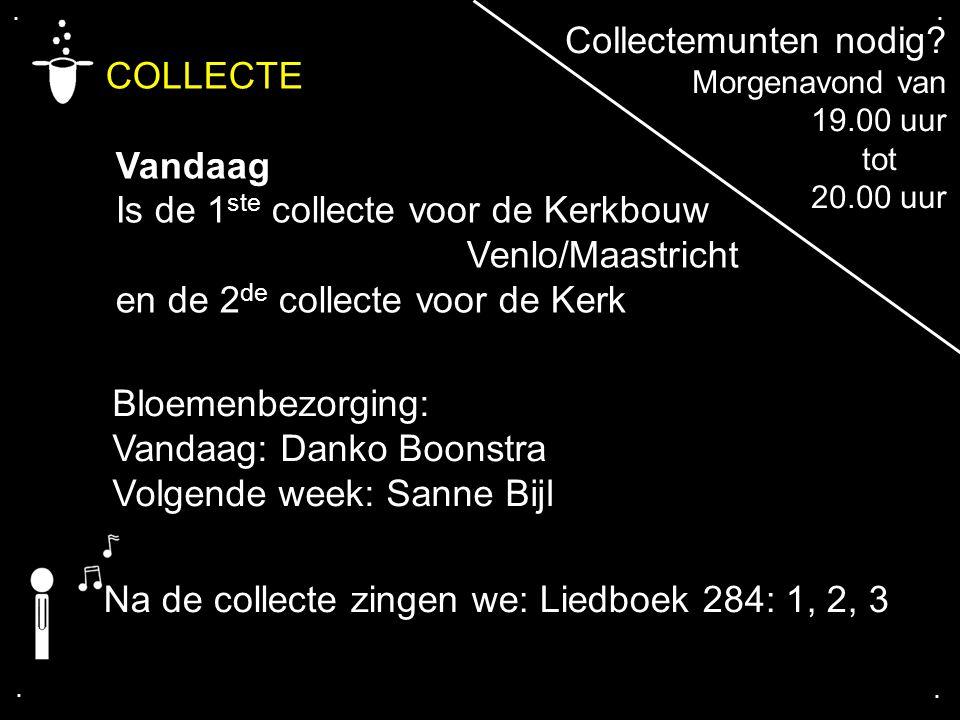 .... COLLECTE Vandaag Is de 1 ste collecte voor de Kerkbouw Venlo/Maastricht en de 2 de collecte voor de Kerk Bloemenbezorging: Vandaag: Danko Boonstr