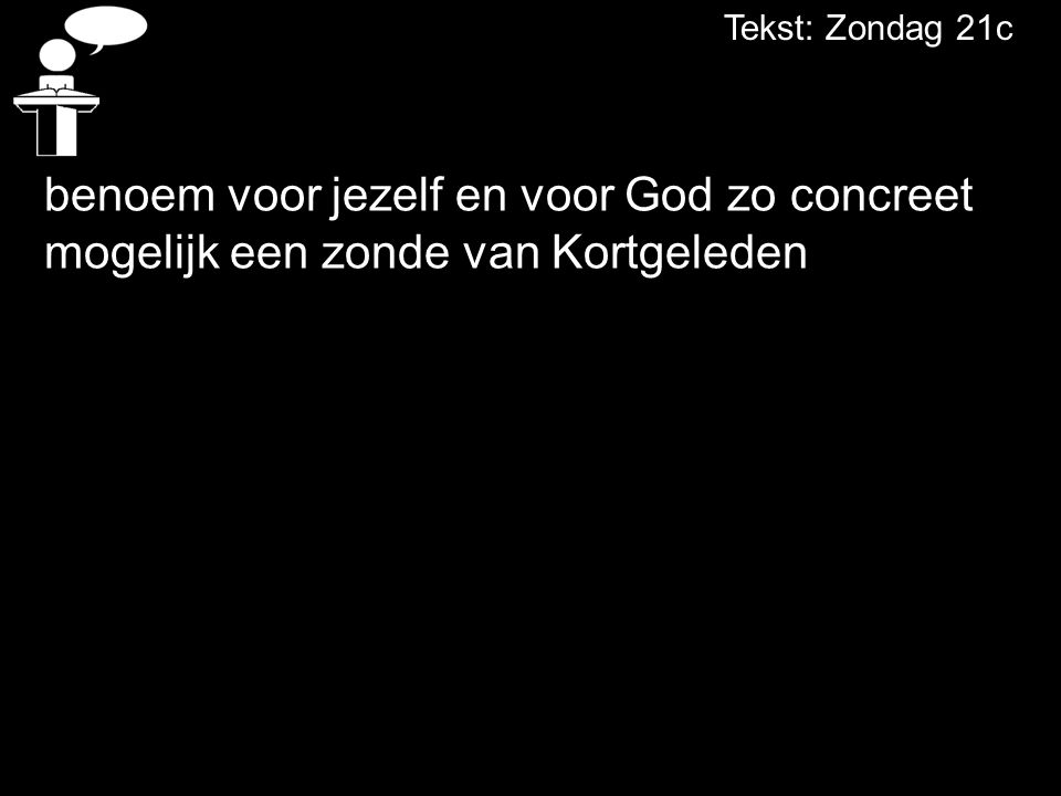 Tekst: Zondag 21c benoem voor jezelf en voor God zo concreet mogelijk een zonde van Kortgeleden