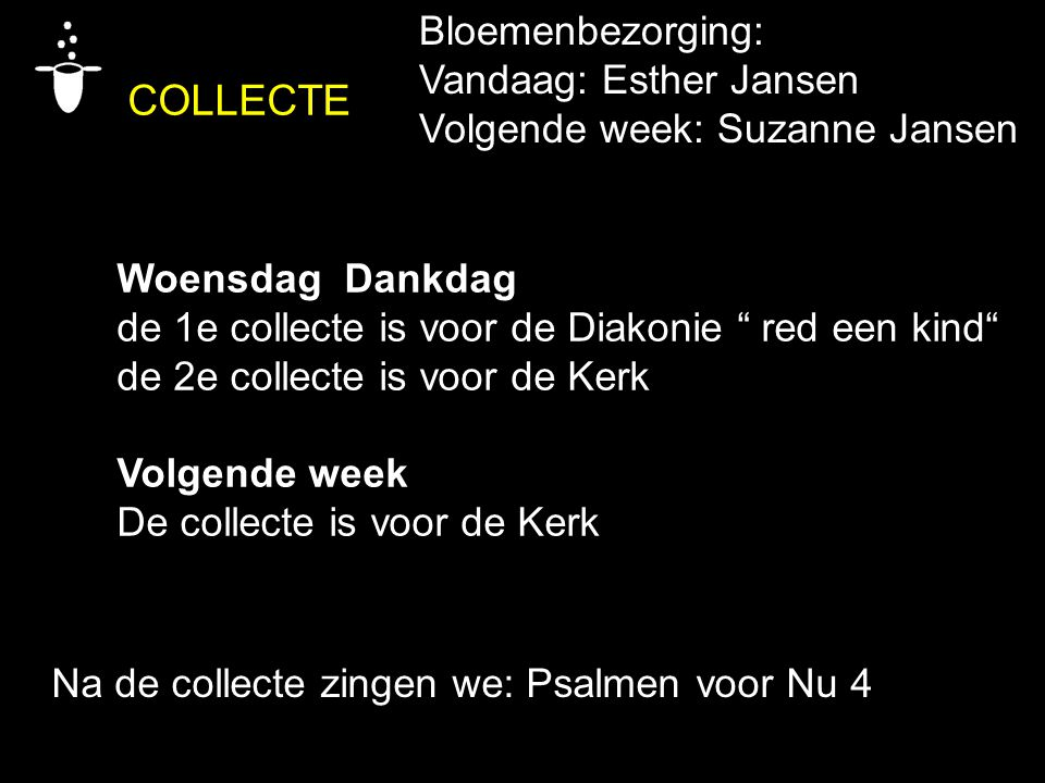 "COLLECTE Woensdag Dankdag de 1e collecte is voor de Diakonie "" red een kind"" de 2e collecte is voor de Kerk Volgende week De collecte is voor de Kerk"