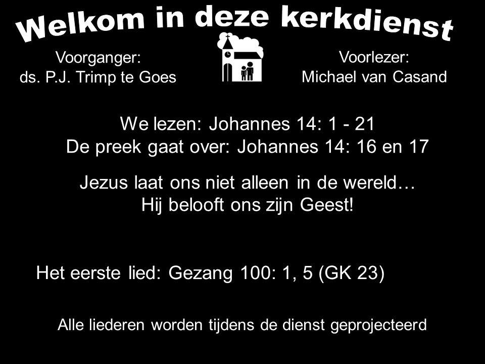 Votum (175b) Zegengroet De zegengroet mogen we beantwoorden met het gezongen amen Zingen: Gezang 100: 1, 5 (GK 23)....