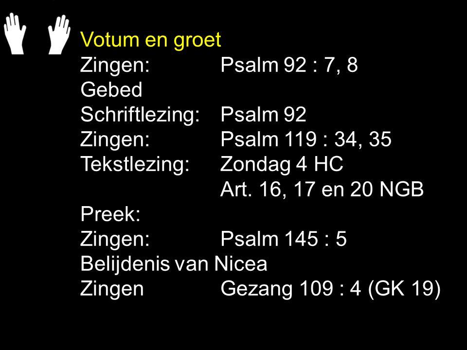 Votum en groet Zingen:Psalm 92 : 7, 8 Gebed Schriftlezing:Psalm 92 Zingen:Psalm 119 : 34, 35 Tekstlezing:Zondag 4 HC Art.