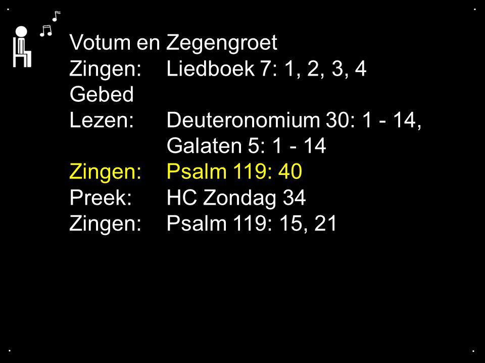 .... Votum en Zegengroet Zingen:Liedboek 7: 1, 2, 3, 4 Gebed Lezen:Deuteronomium 30: 1 - 14, Galaten 5: 1 - 14 Zingen:Psalm 119: 40 Preek:HC Zondag 34