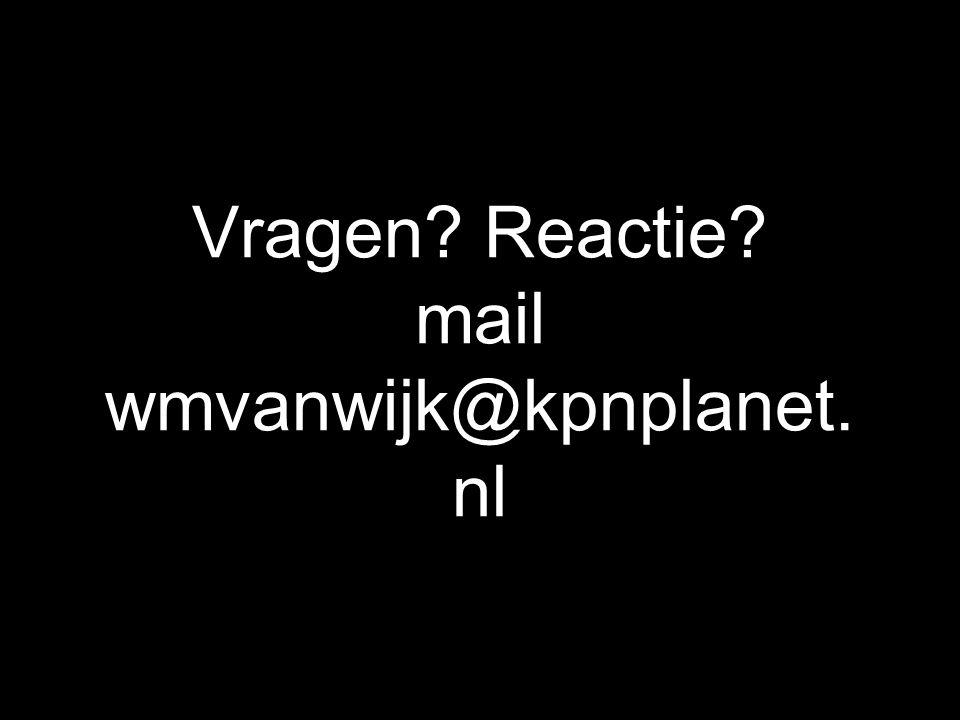 Vragen? Reactie? mail wmvanwijk@kpnplanet. nl