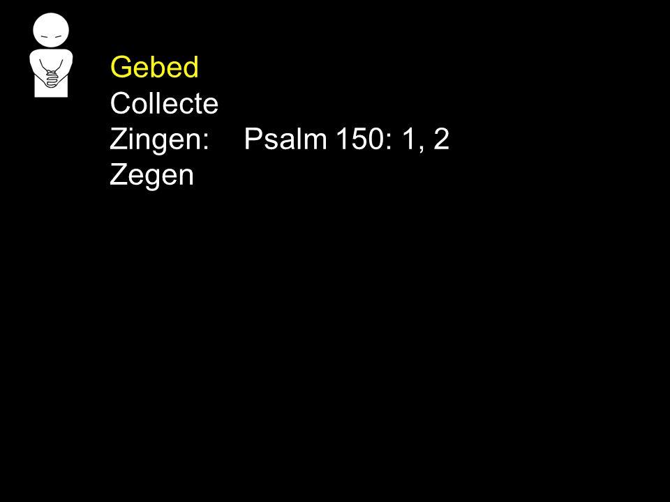 Gebed Collecte Zingen:Psalm 150: 1, 2 Zegen