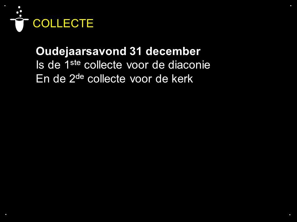 .... COLLECTE Oudejaarsavond 31 december Is de 1 ste collecte voor de diaconie En de 2 de collecte voor de kerk