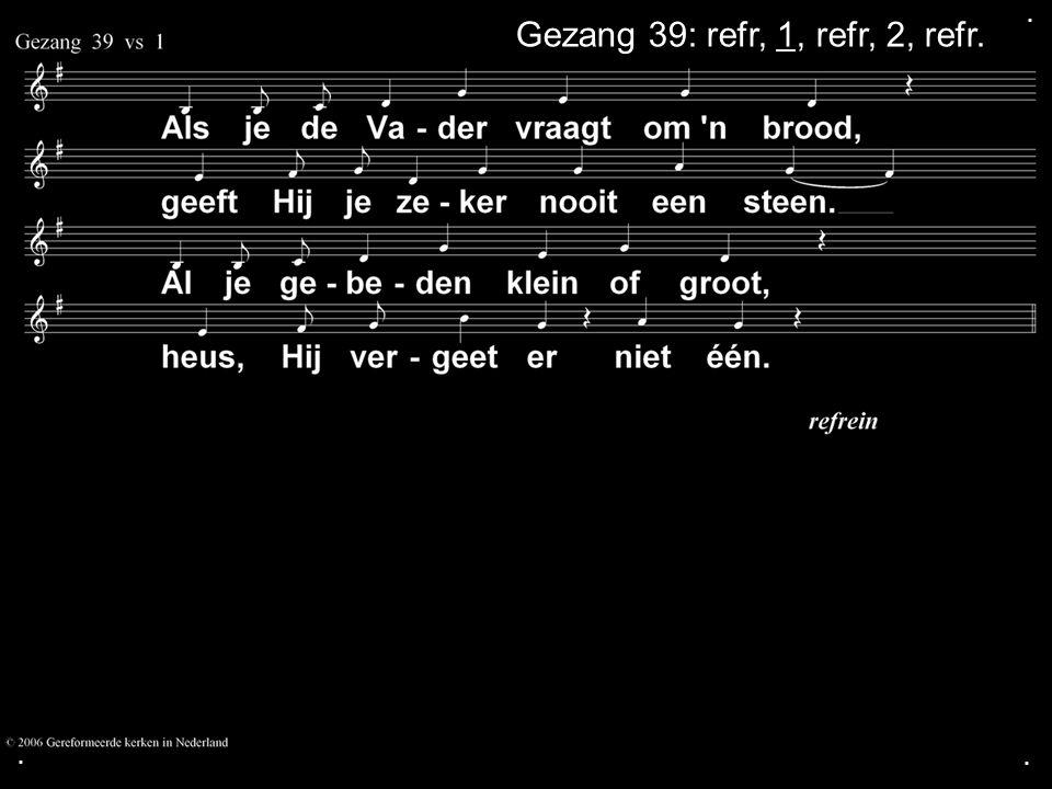 .... Zingen:Gezang 113: 1, 2 Gebed Zingen: Gezang 113: 3, 4 Zegen Zingen: Opwekking 602