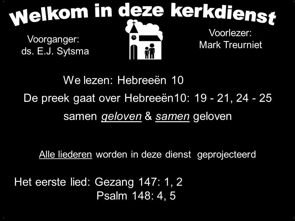 We lezen: Hebreeën 10 De preek gaat over Hebreeën10: 19 - 21, 24 - 25 samen geloven & samen geloven.... Alle liederen worden in deze dienst geprojecte