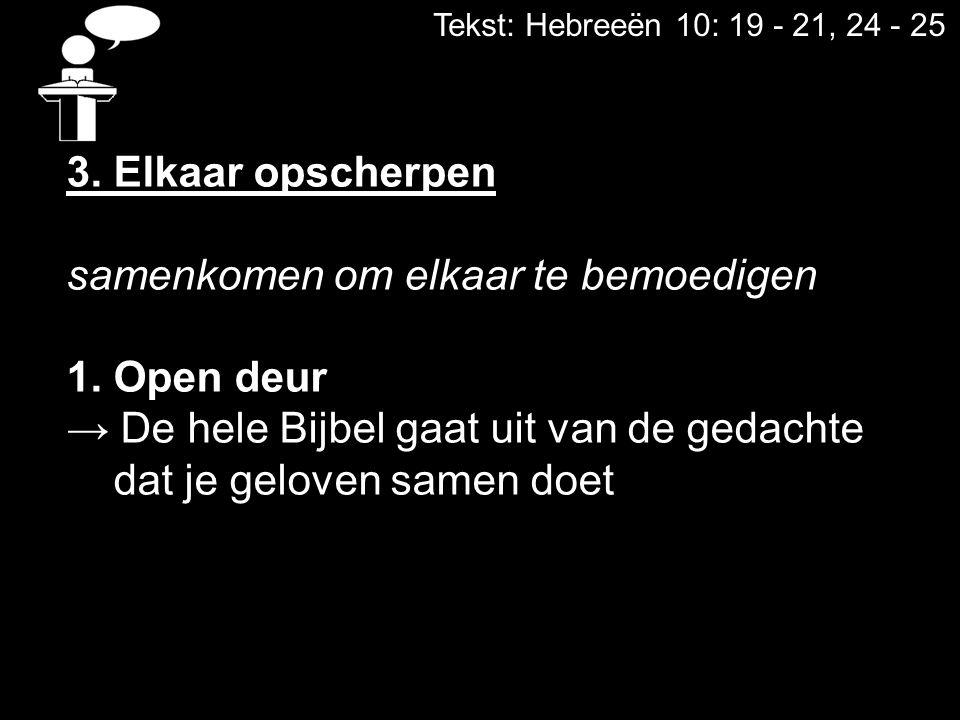 Tekst: Hebreeën 10: 19 - 21, 24 - 25 3. Elkaar opscherpen samenkomen om elkaar te bemoedigen 1. Open deur → De hele Bijbel gaat uit van de gedachte da