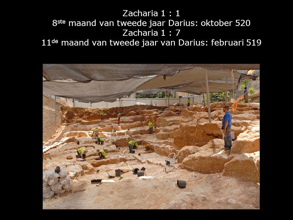 Zacharia 1 : 1 8 ste maand van tweede jaar Darius: oktober 520 Zacharia 1 : 7 11 de maand van tweede jaar van Darius: februari 519