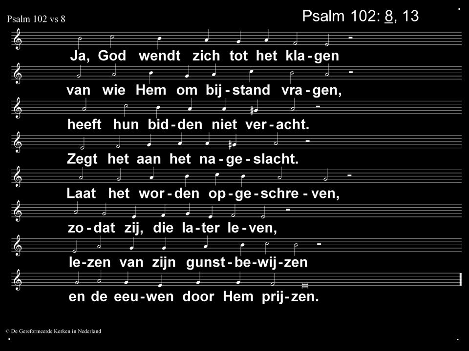 ... Psalm 102: 8, 13