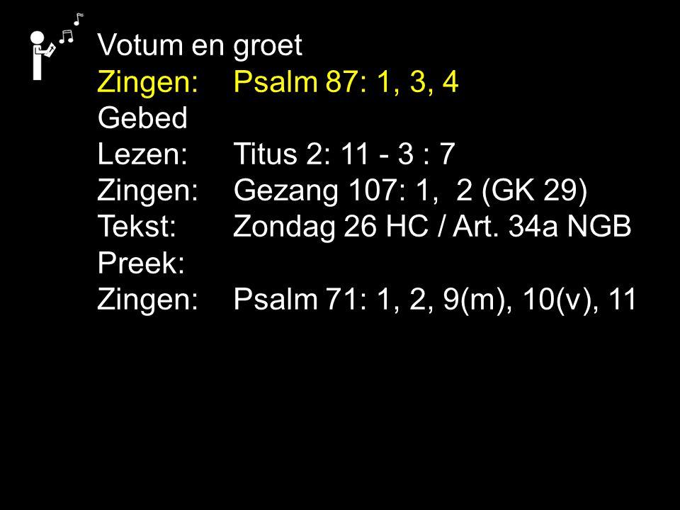 Votum en groet Zingen:Psalm 87: 1, 3, 4 Gebed Lezen: Titus 2: 11 - 3 : 7 Zingen:Gezang 107: 1, 2 (GK 29) Tekst:Zondag 26 HC / Art. 34a NGB Preek: Zing