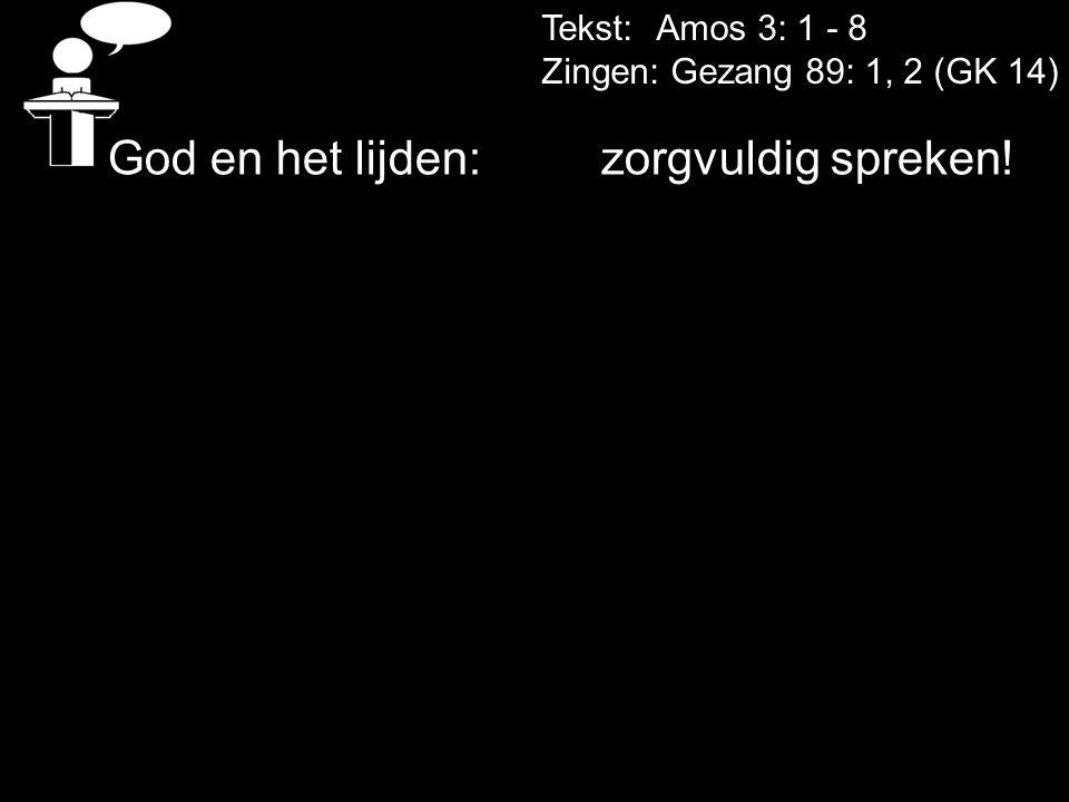 Tekst: Amos 3: 1 - 8 Zingen: Gezang 89: 1, 2 (GK 14) God en het lijden: zorgvuldig spreken!