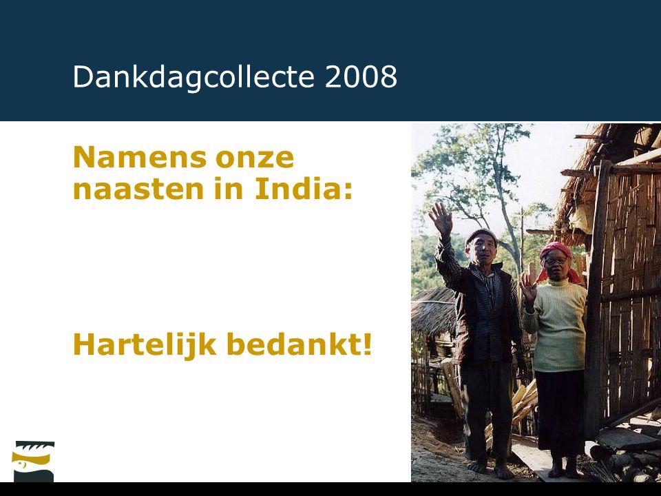 Dankdagcollecte 2008 Namens onze naasten in India: Hartelijk bedankt!