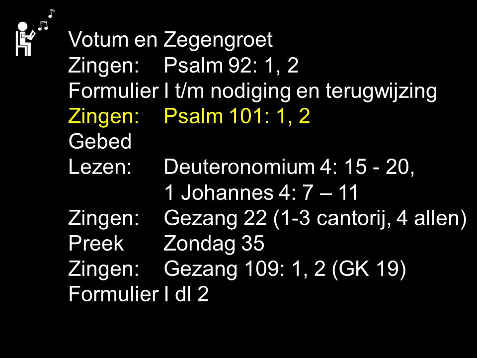 Gezang 57: 1, 2, 3 (NG 32), Gezang 59: 1, 2, 3, 4 (NG 59) Gezang 62: 1, 2, 3, 4 (NG 36) Gezang 69 (GK 18) Ik ben de waarheid, zegt de Heer, een mens van nieuwe waarde.