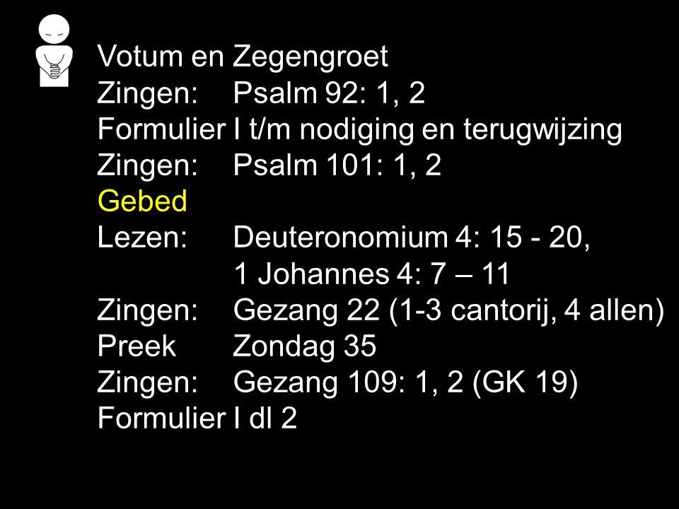 Formulier I dl 2 Zingen:Gezang 109: 3, 4 (GK 19) Gebed Zingen:Gezang 179b Viering + Gezang 57: 1, 2, 3 (NG 32), Gezang 59: 1, 2, 3, 4 (NG 59) Gezang 62: 1, 2, 3, 4 (NG 36) Gezang 69 (GK 18) Gebed Collecte Zingen:Liedboek 75: 1, 2, 11, 15 Zegen