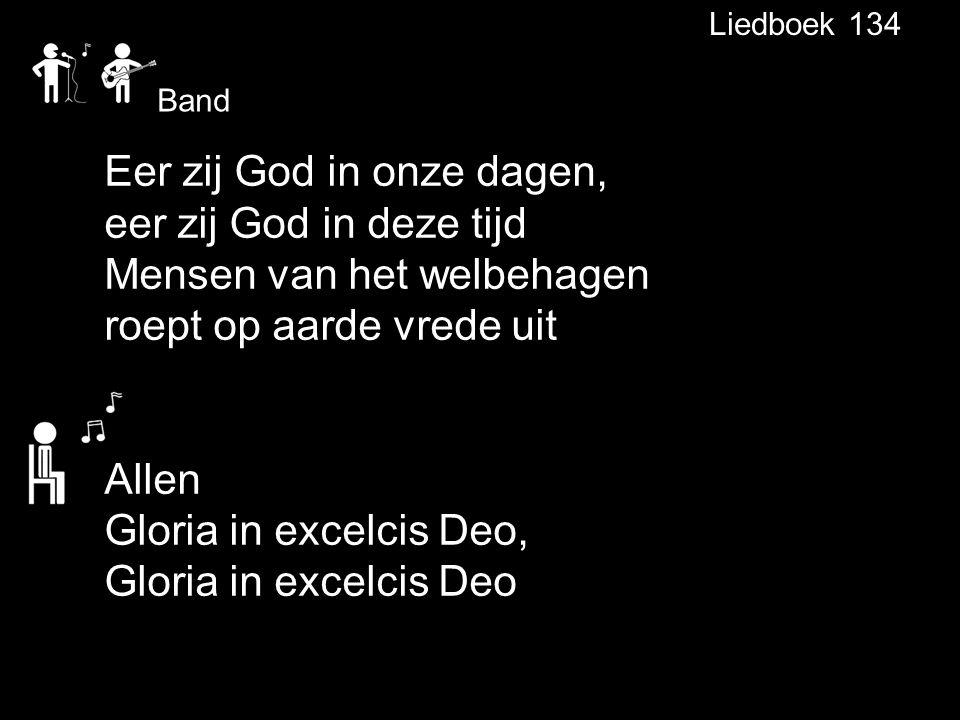 Liedboek 134 Eer zij God in onze dagen, eer zij God in deze tijd Mensen van het welbehagen roept op aarde vrede uit Allen Gloria in excelcis Deo, Glor